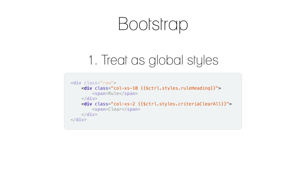 Bootstrap 1. Treat as global styles <div class=...