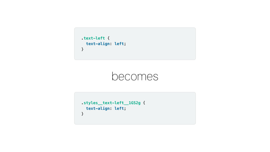 becomes .text-left { text-align: left; } .style...