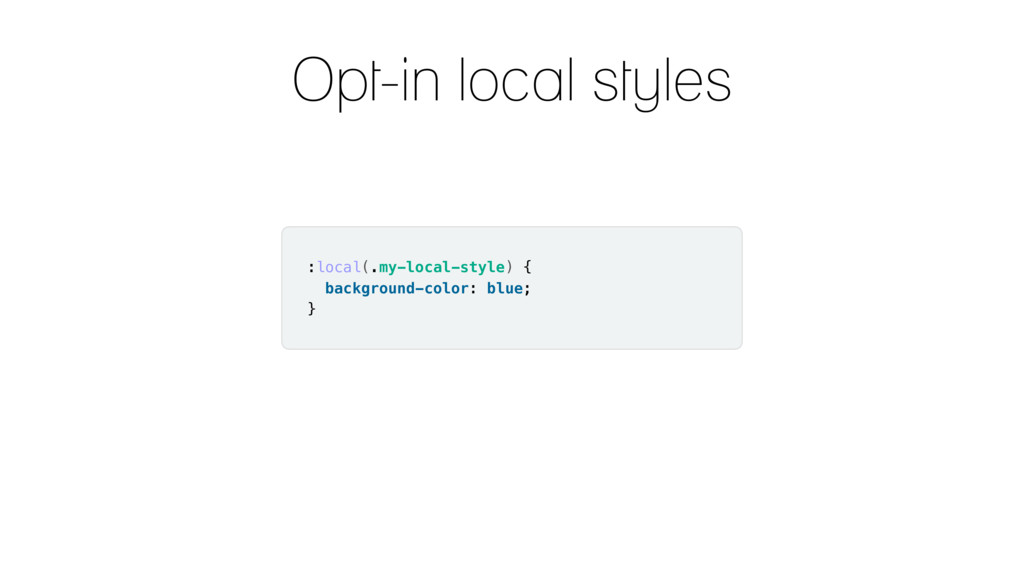 Opt-in local styles :local(.my-local-style) { b...