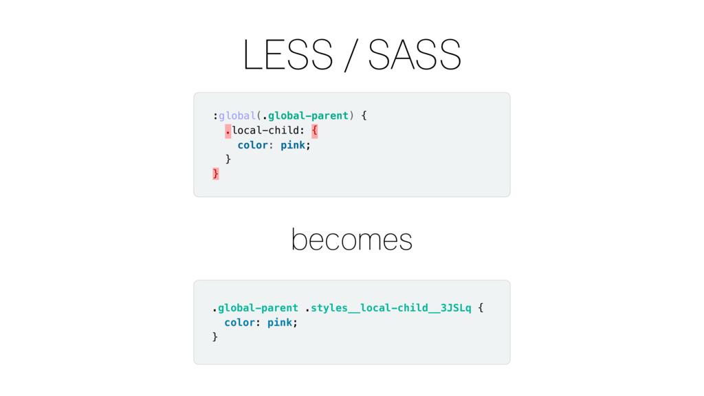 LESS / SASS :global(.global-parent) { .local-ch...