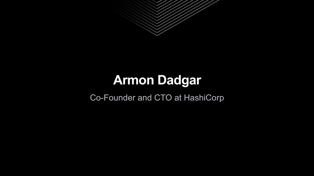 Armon Dadgar Co-Founder and CTO at HashiCorp