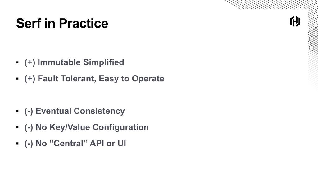 Serf in Practice ▪ (+) Immutable Simplified ▪ (...