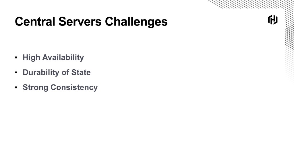 Central Servers Challenges ▪ High Availability ...