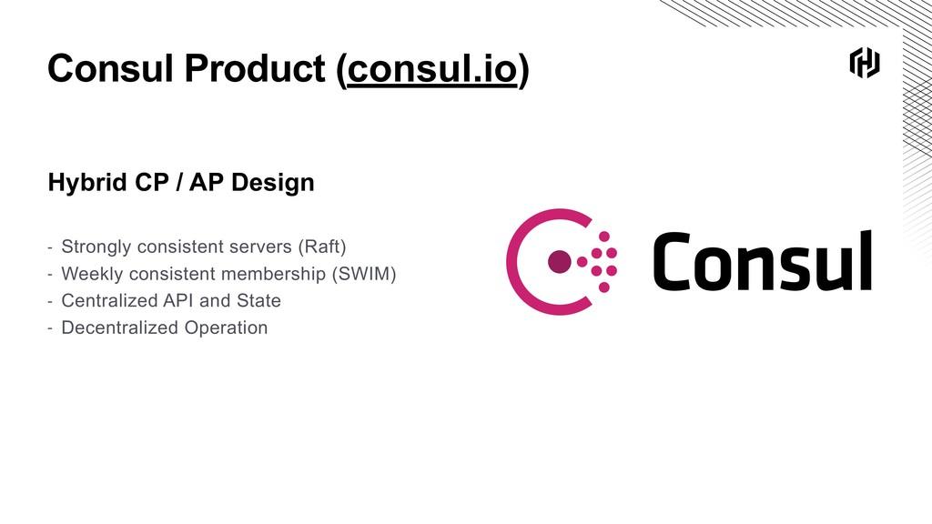 Consul Product (consul.io) Hybrid CP / AP Desig...