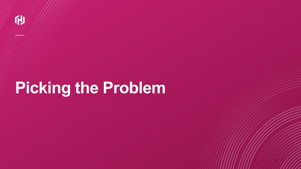 ⁄ Picking the Problem