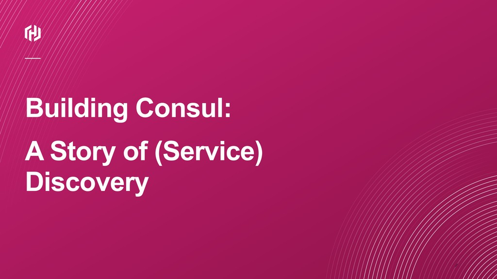 ⁄ Building Consul: A Story of (Service) Discove...