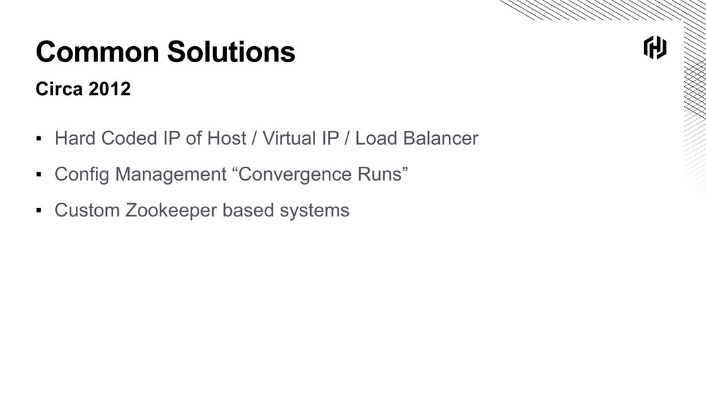 Common Solutions Circa 2012 ▪ Hard Coded IP of ...