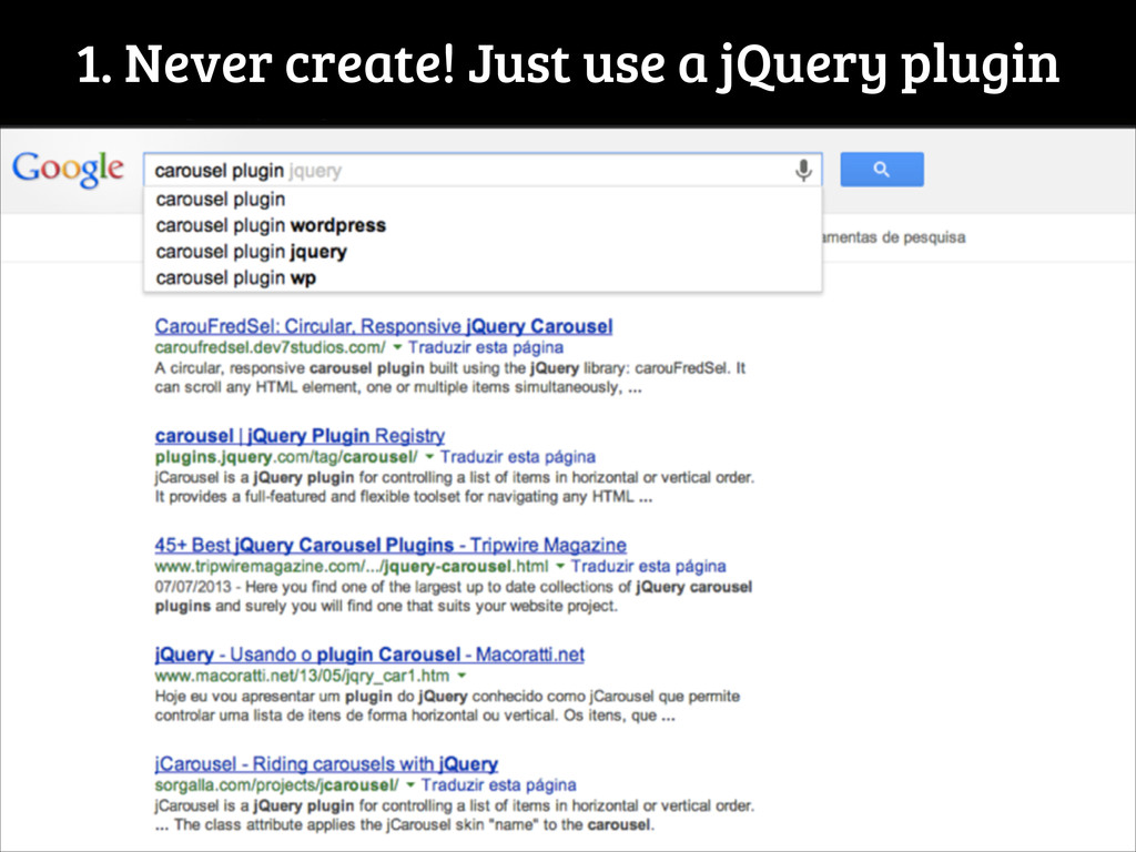 1. Never create! Just use a jQuery plugin