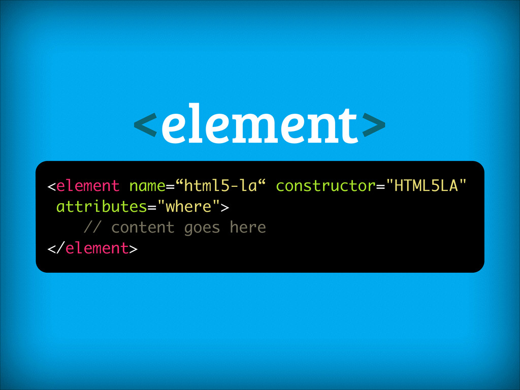 "<element name=""html5-la"" constructor=""HTML5LA"" ..."