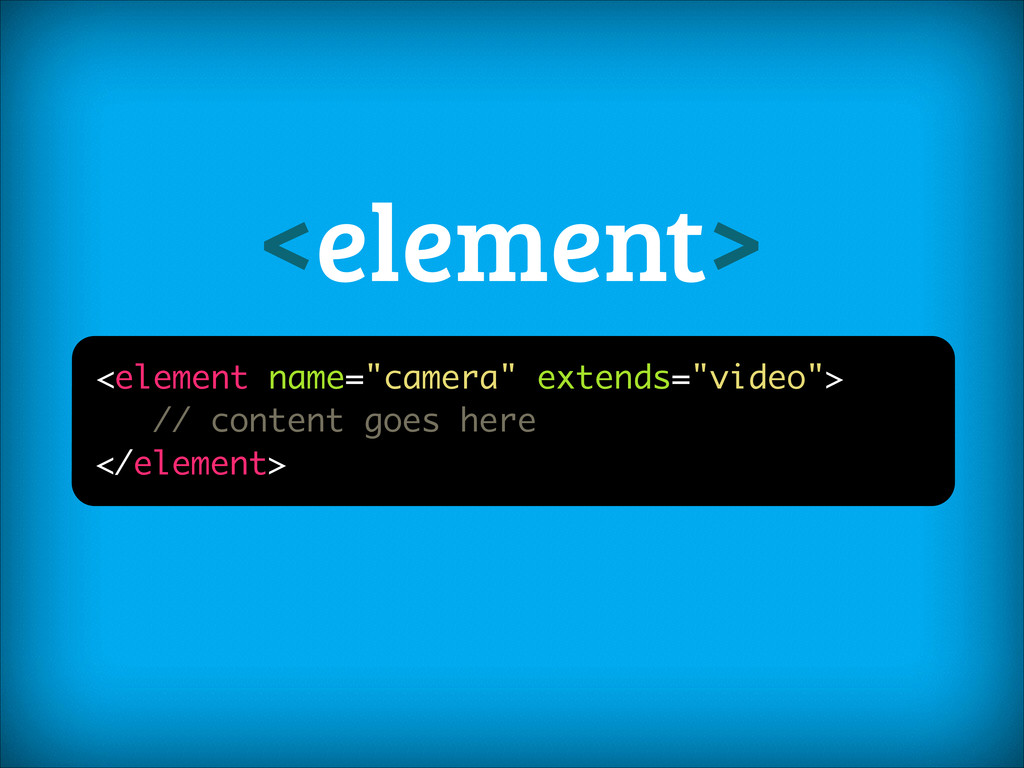 "<element> <element name=""camera"" extends=""video..."