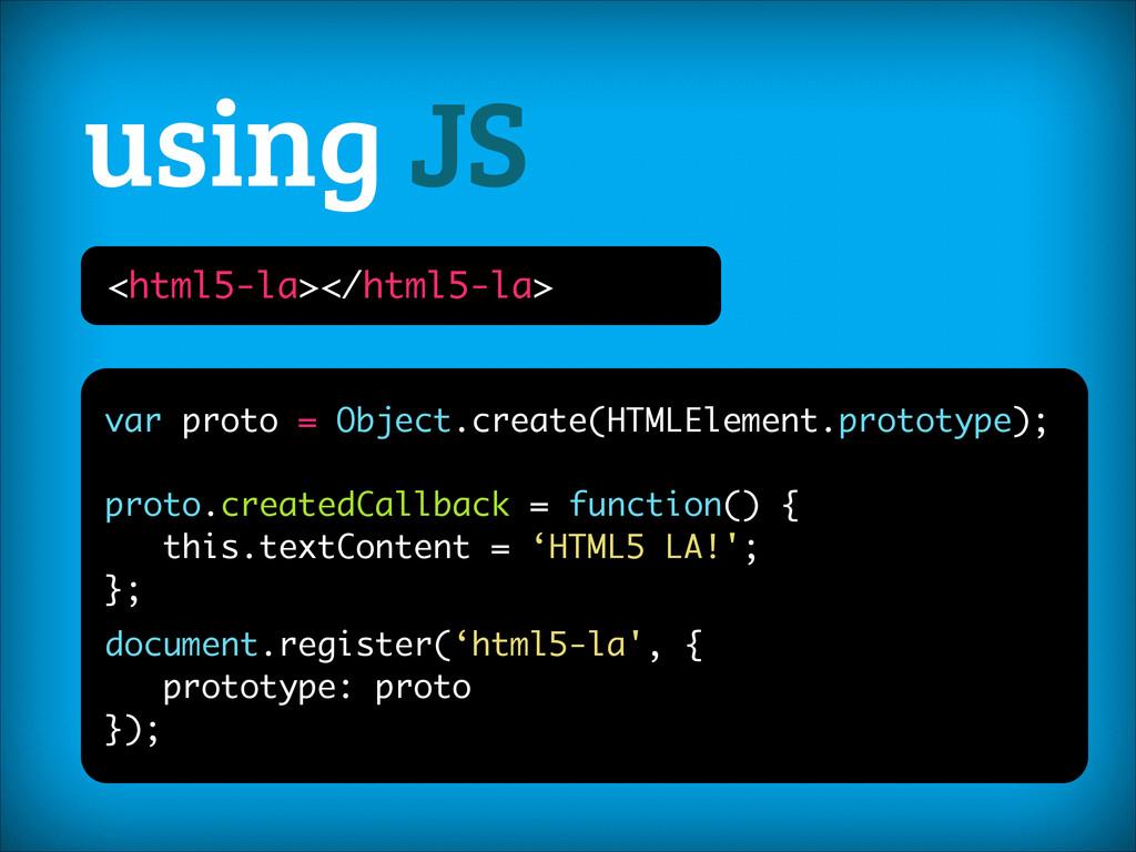 using JS <html5-la></html5-la> var proto = Obje...
