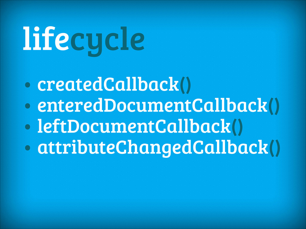 lifecycle • createdCallback() • enteredDocument...