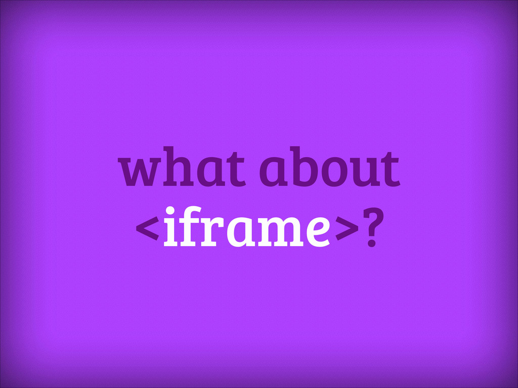 what about <iframe>?