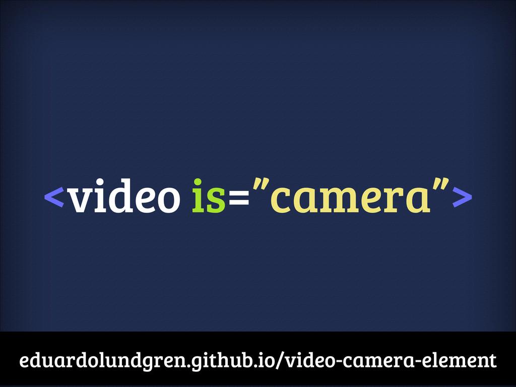 """<video is=""""camera""""> eduardolundgren.github.io/v..."""