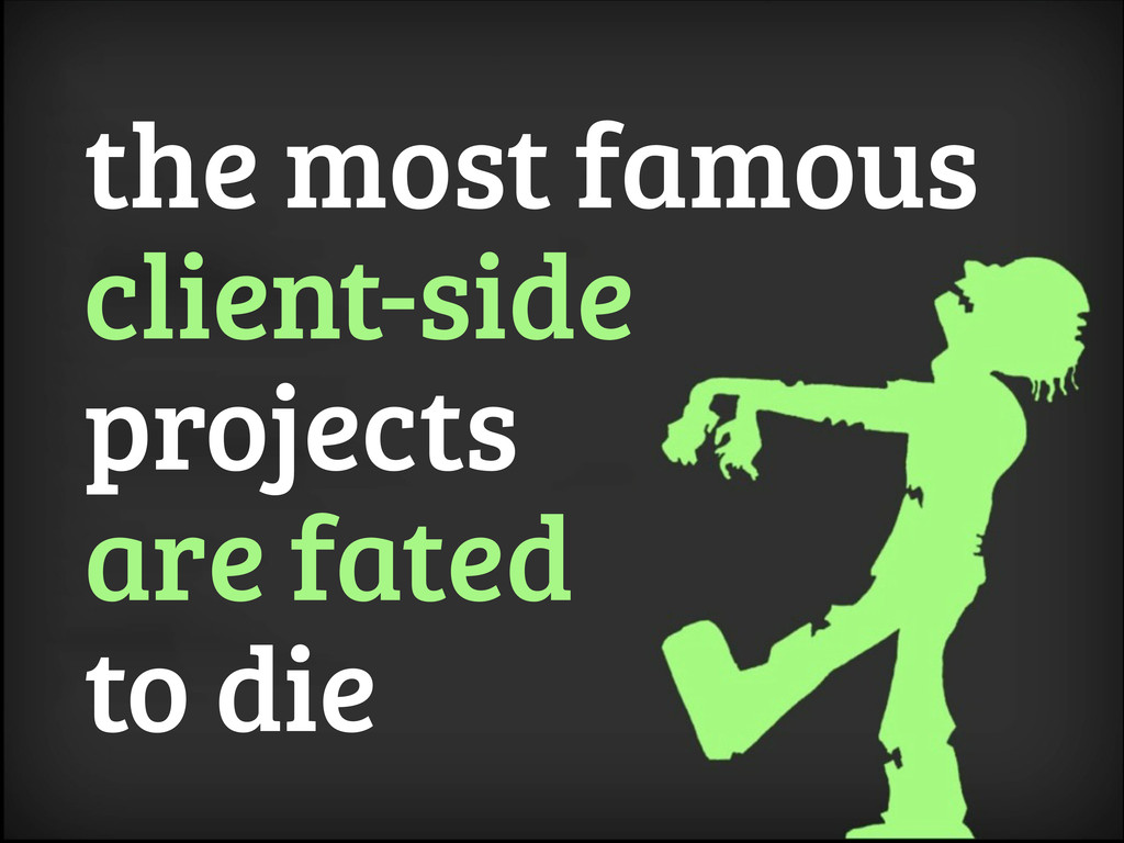the most famous client-side projects are fated ...