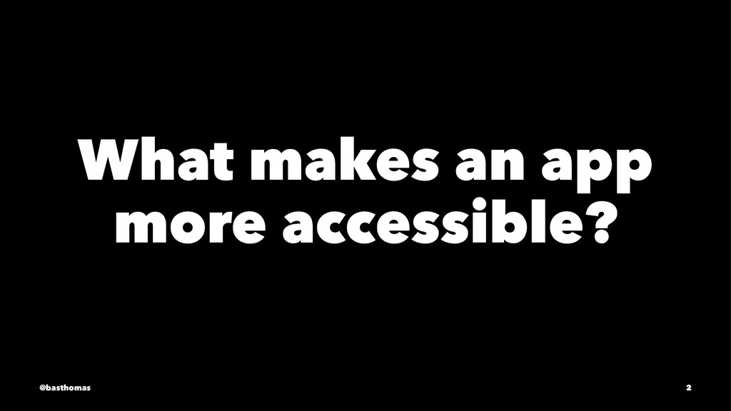 What makes an app more accessible? @basthomas 2