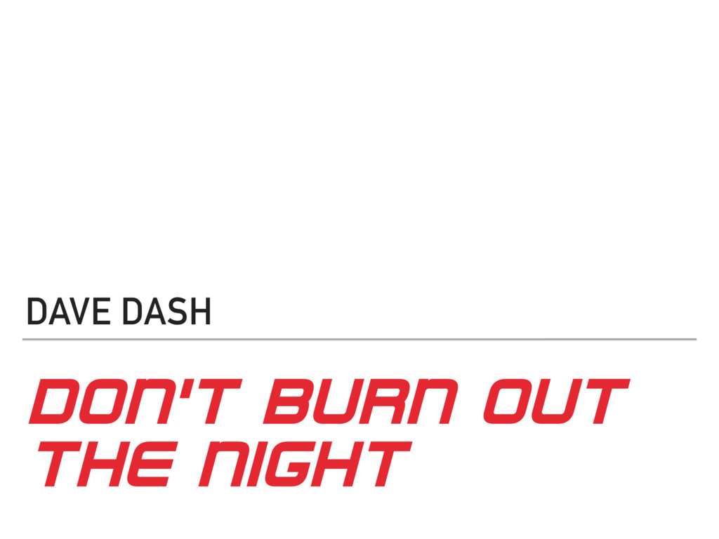 DON'T BURN OUT THE NIGHT DAVE DASH