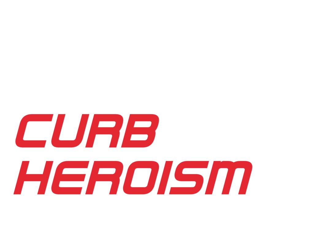 CURB HEROISM