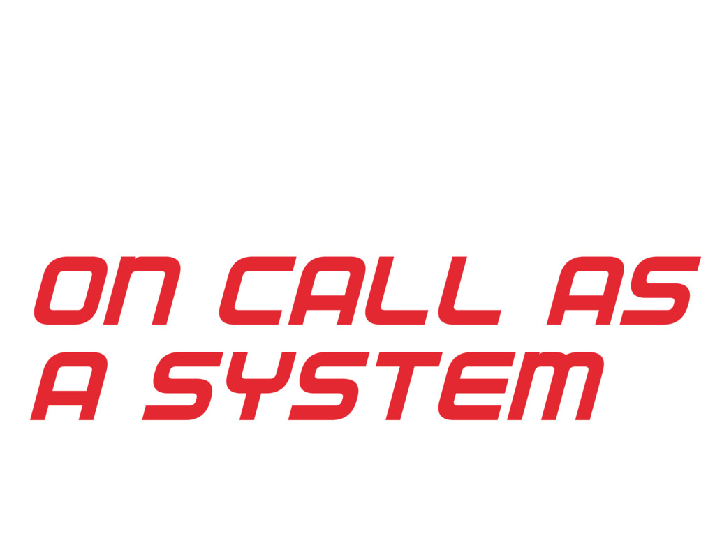 ON CALL AS A SYSTEM