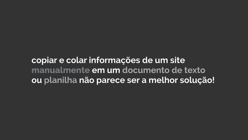 copiar e colar informações de um site manualmen...