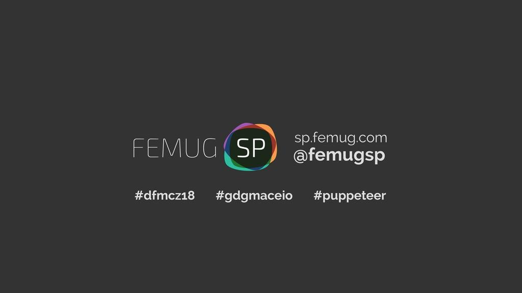 @femugsp sp.femug.com #dfmcz18 #gdgmaceio #pupp...
