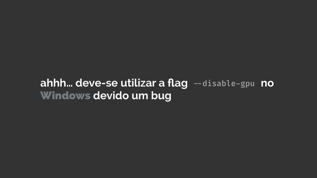 ahhh… deve-se utilizar a flag no Windows devido ...