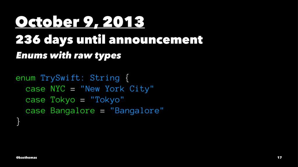 October 9, 2013 236 days until announcement Enu...