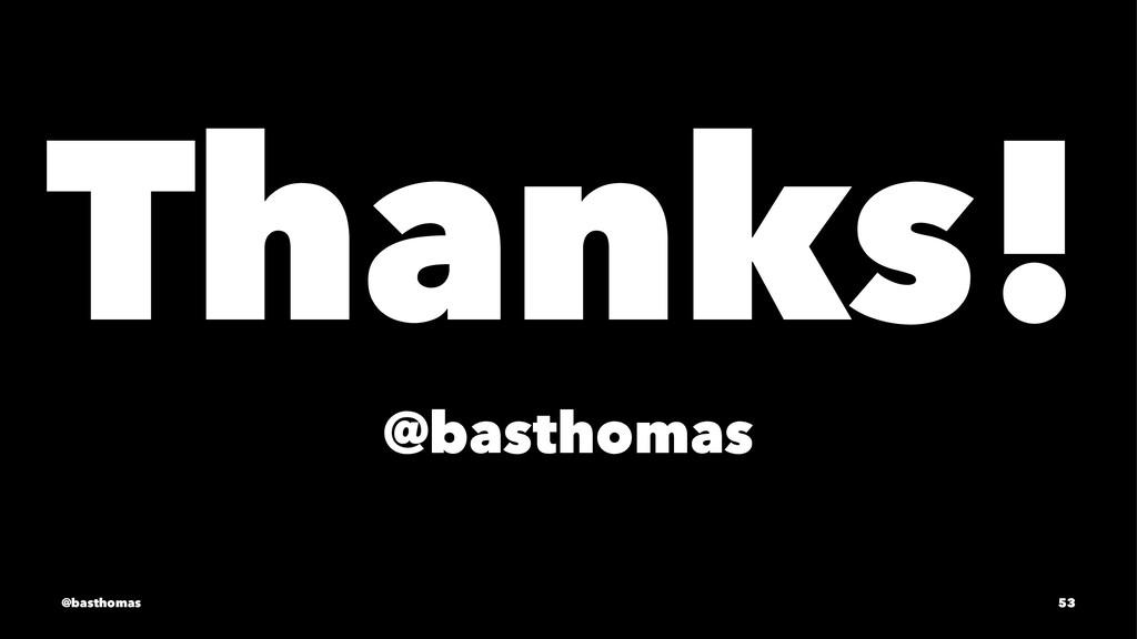 Thanks! @basthomas @basthomas 53