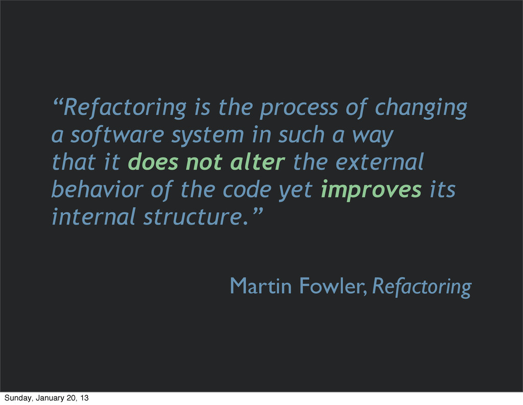 """""""Refactoring is the process of changing a softw..."""