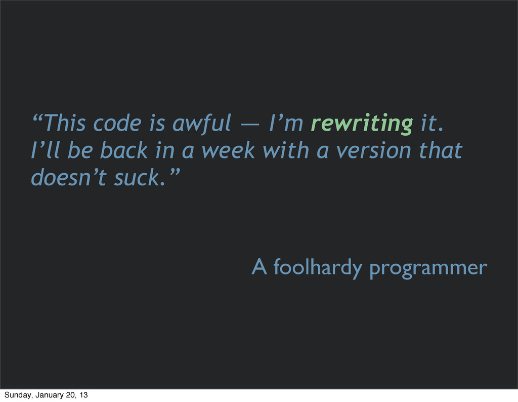 """""""This code is awful — I'm rewriting it. I'll be..."""