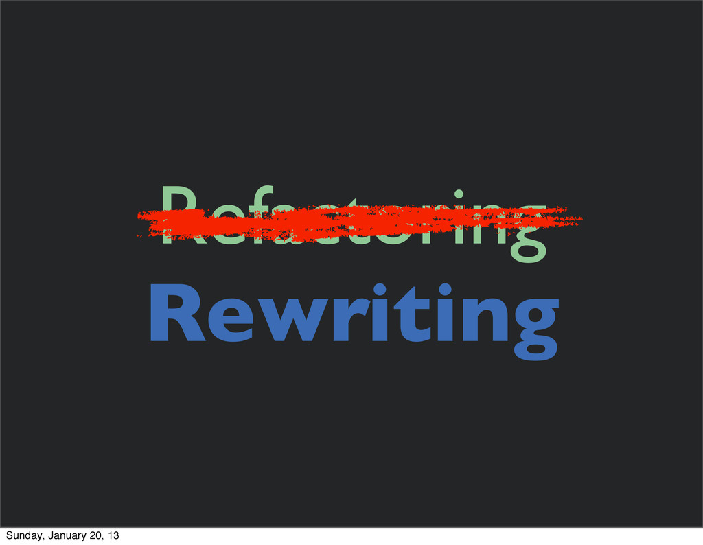 Refactoring Rewriting Sunday, January 20, 13