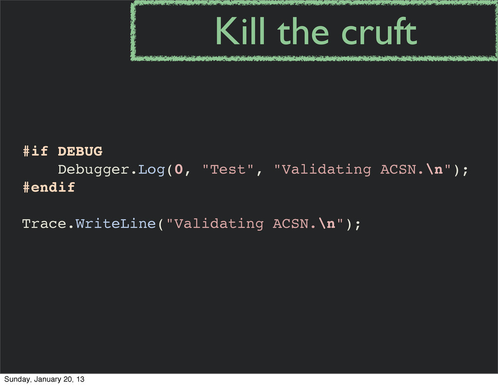 "#if DEBUG Debugger.Log(0, ""Test"", ""Validating A..."