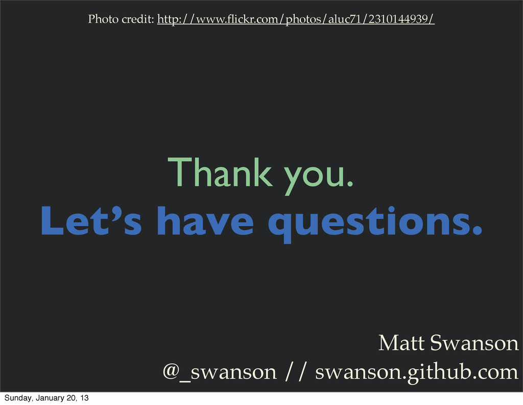 Thank you. Let's have questions. Matt Swanson @...