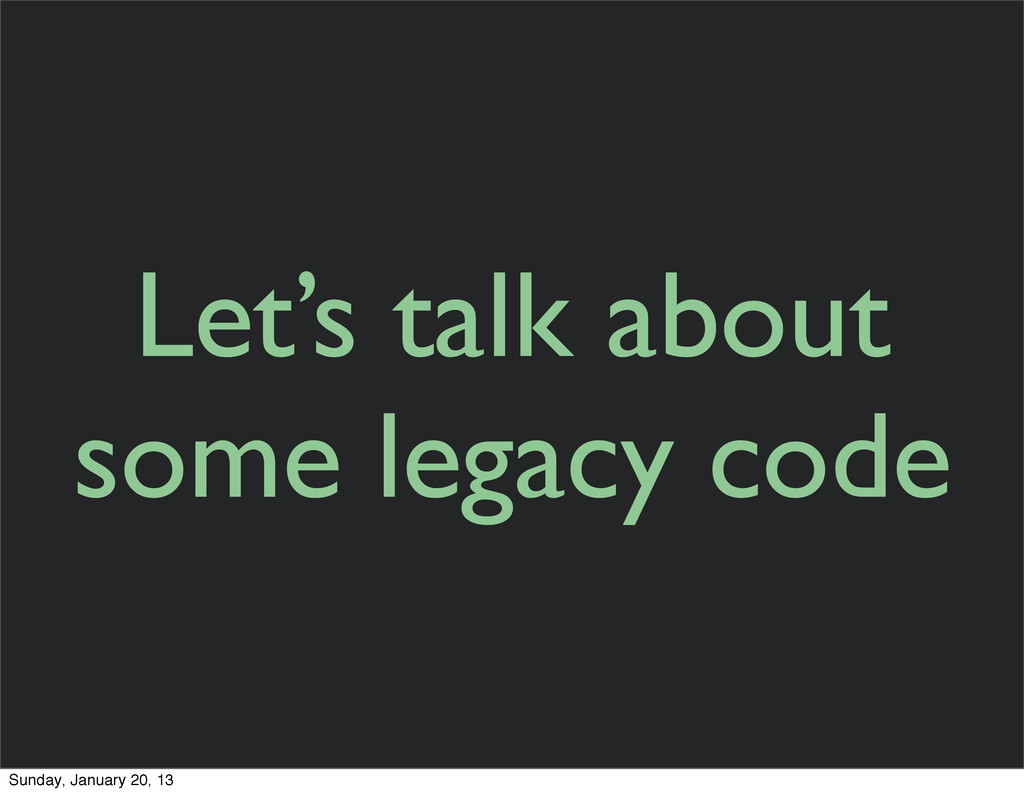 Let's talk about some legacy code Sunday, Janua...
