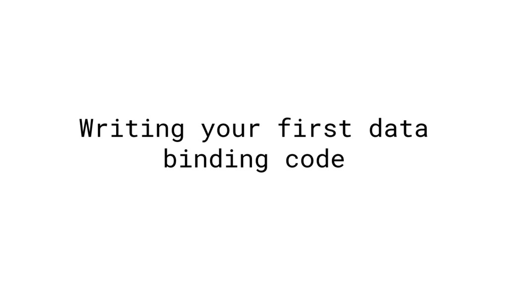 Writing your first data binding code