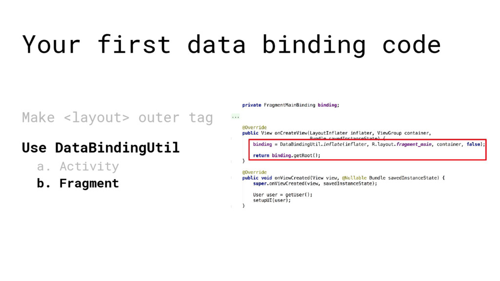 Your first data binding code Make <layout> oute...