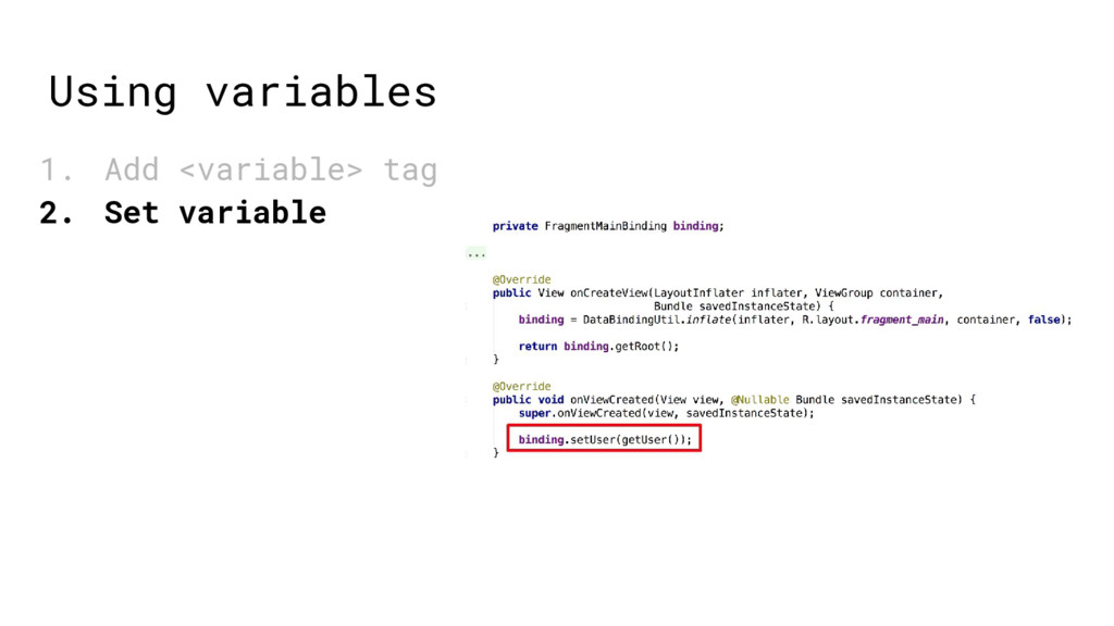 Using variables 1. Add <variable> tag 2. Set va...