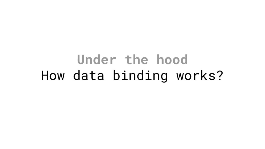 Under the hood How data binding works?