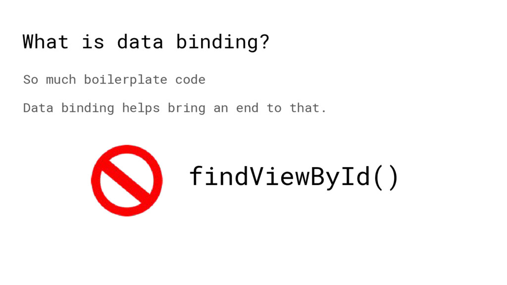 What is data binding? So much boilerplate code ...