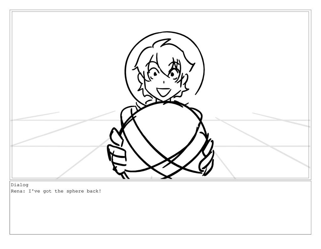 Dialog Rena: I've got the sphere back!