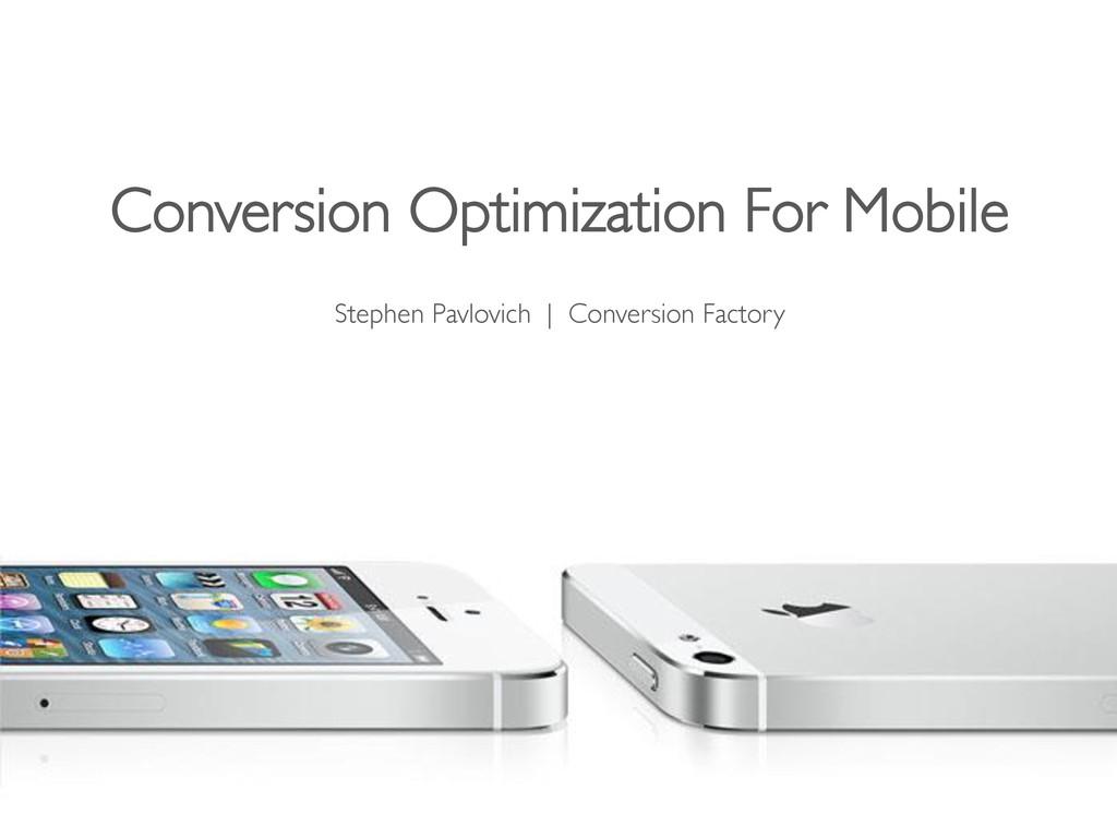 Conversion Optimization For Mobile