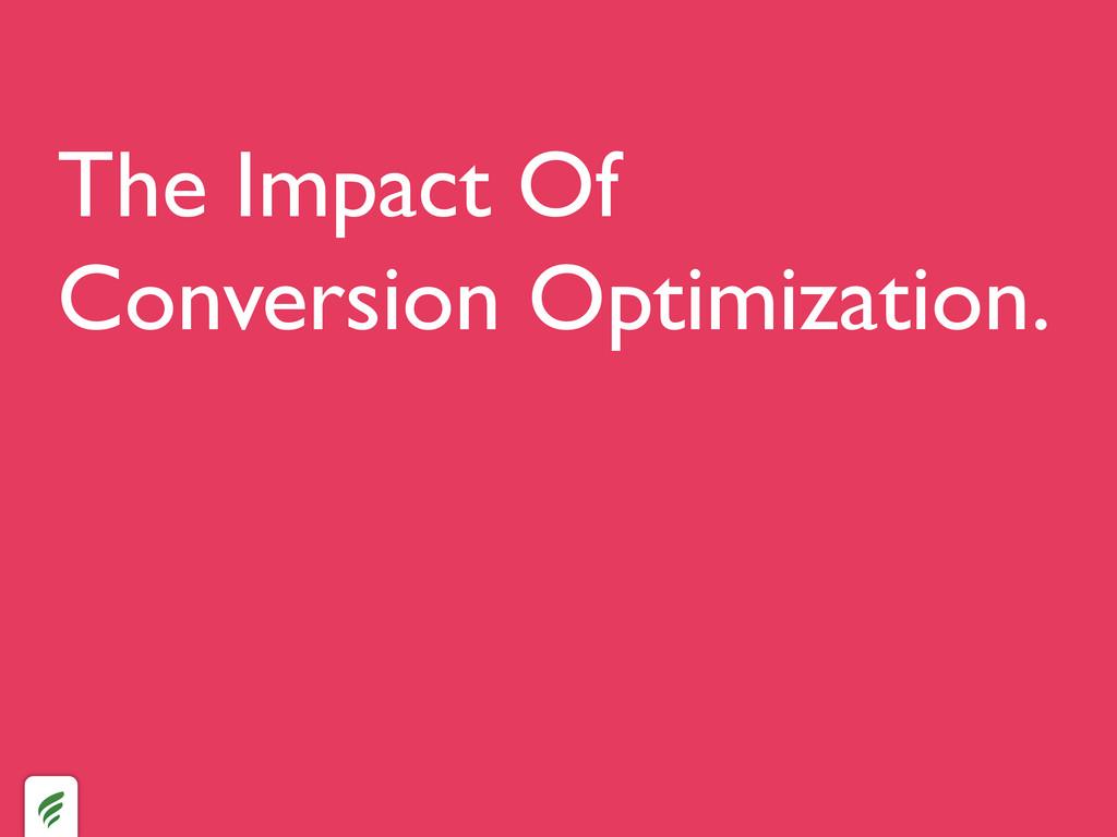 The Impact Of Conversion Optimization.