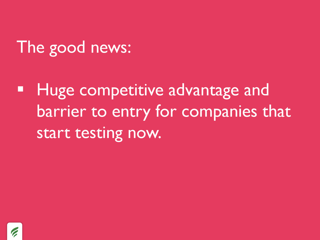 The good news:  § Huge competitive advantag...