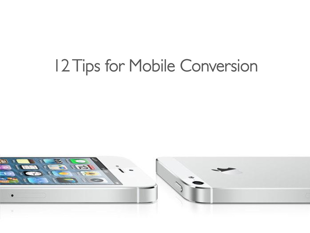 12 Tips for Mobile Conversion