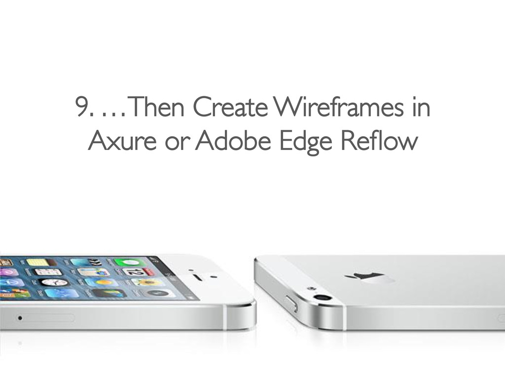 9. …Then Create Wireframes in Axure or Adobe Ed...