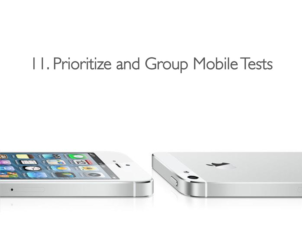 11. Prioritize and Group Mobile Tests
