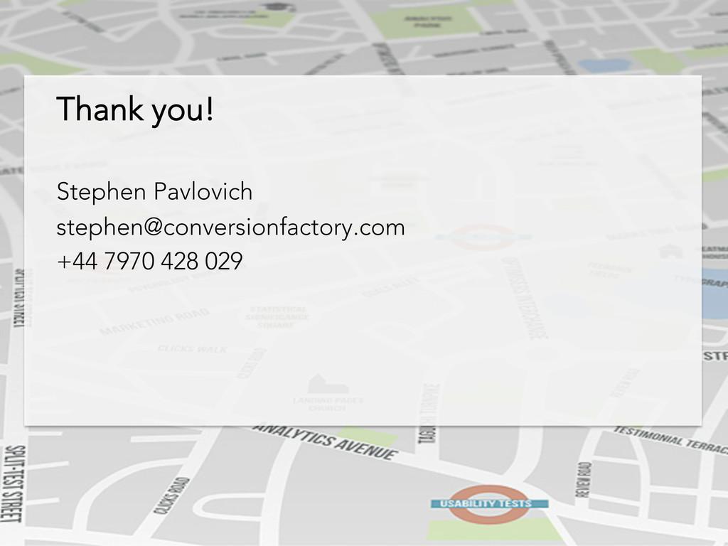 Thank you! Stephen Pavlovich stephen@conversion...