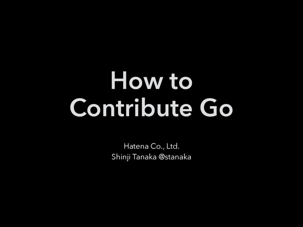 How to  Contribute Go Hatena Co., Ltd. Shinji ...