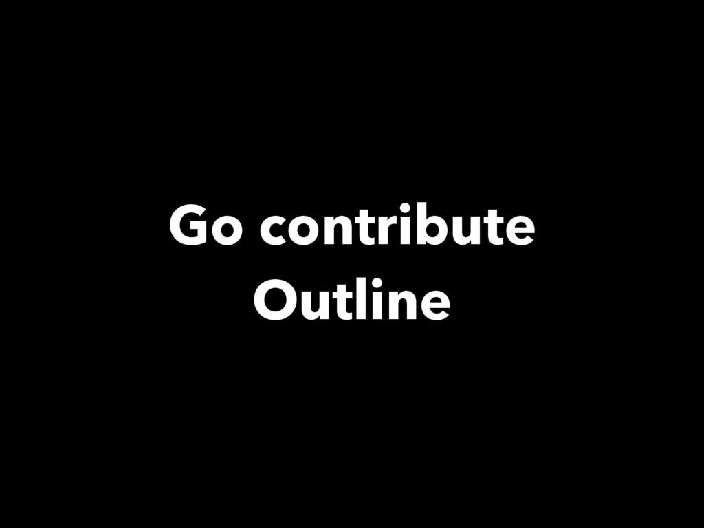 Go contribute Outline