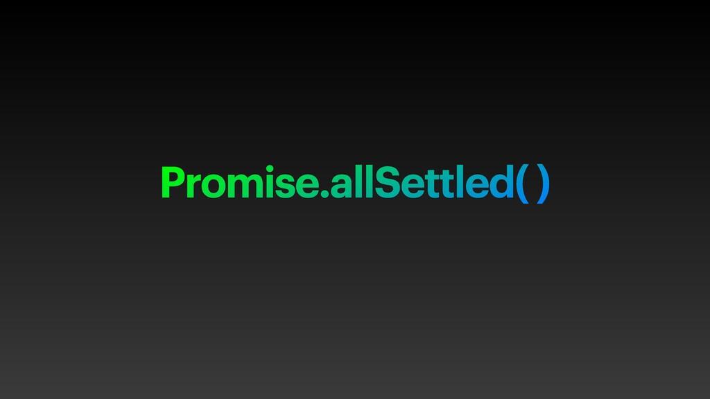 Promise.allSettled( )